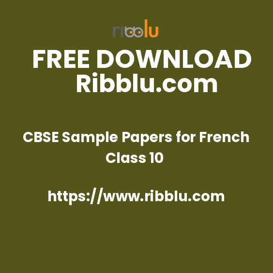 CBSE Sample Papers for Class 10 French - Ribblu