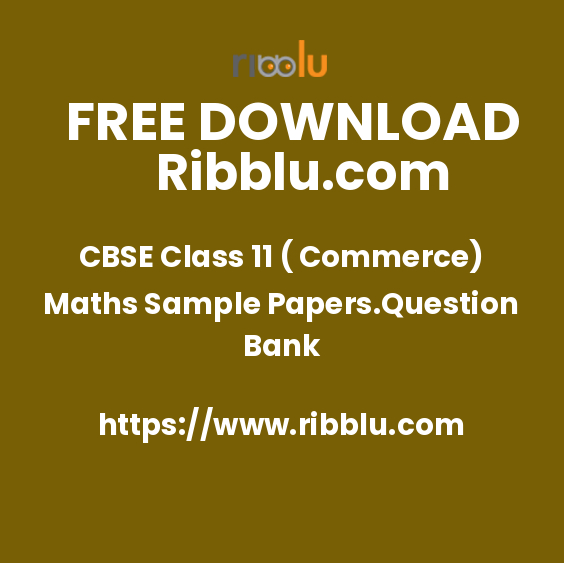 CBSE Class 11 ( Commerce) Maths Sample Papers.Question Bank