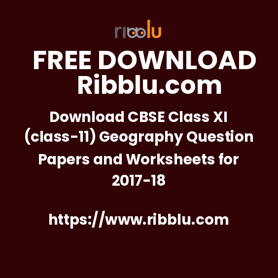 Download CBSE Class XI (class-11) Geography Question Papers and Worksheets for 2017-18