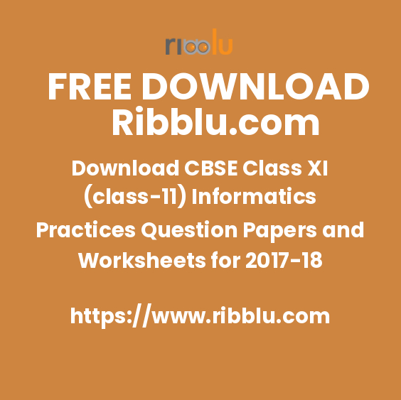 Download CBSE Class XI (class-11) Informatics Practices Question Papers and Worksheets for 2017-18