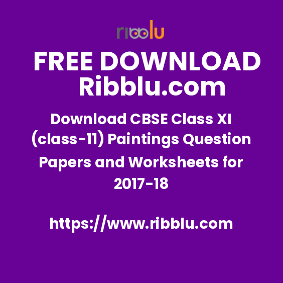 Download CBSE Class XI (class-11) Paintings Question Papers and Worksheets for 2017-18