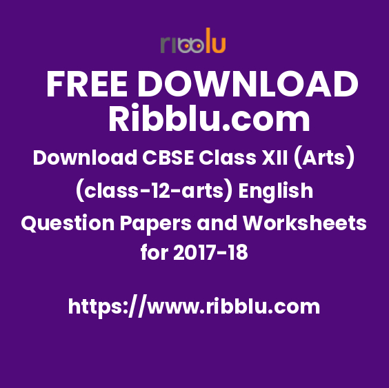 Download CBSE Class XII (Arts)(12) English Question Papers and Worksheets for 2017-18