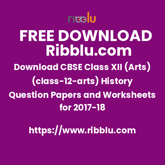 Download CBSE Class XII (Arts)(12) History Question Papers and Worksheets for 2017-18