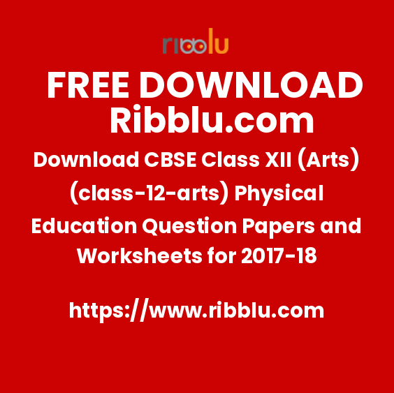 Download CBSE Class XII (Arts)(12) Physical Education Question Papers and Worksheets for 2017-18