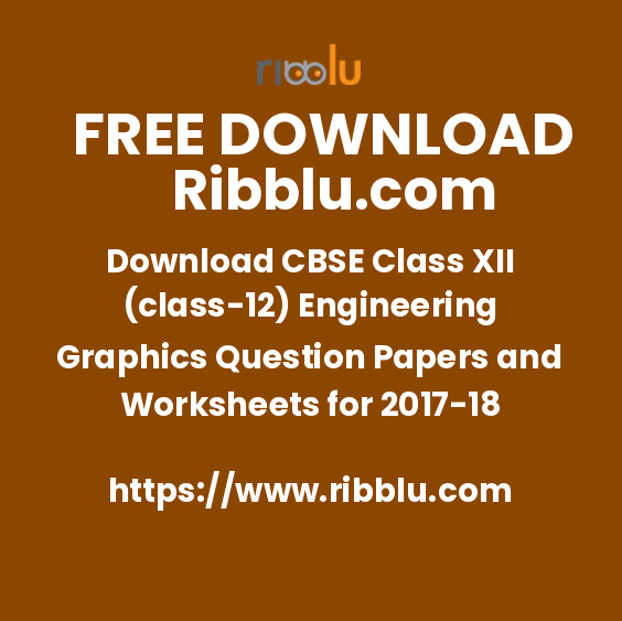 Download CBSE Class XII (class-12) Engineering Graphics Question Papers and Worksheets for 2017-18