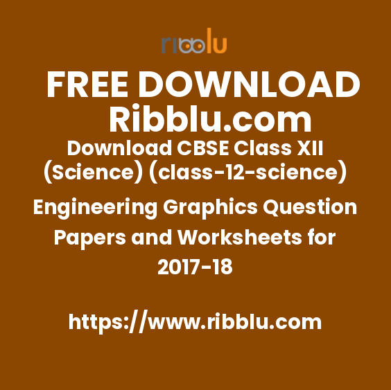 Download CBSE Class XII (Science)(12) Engineering Graphics Question Papers and Worksheets for 2017-18