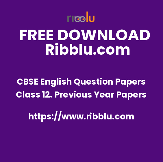 CBSE English Question Papers Class 12. Previous Year Papers