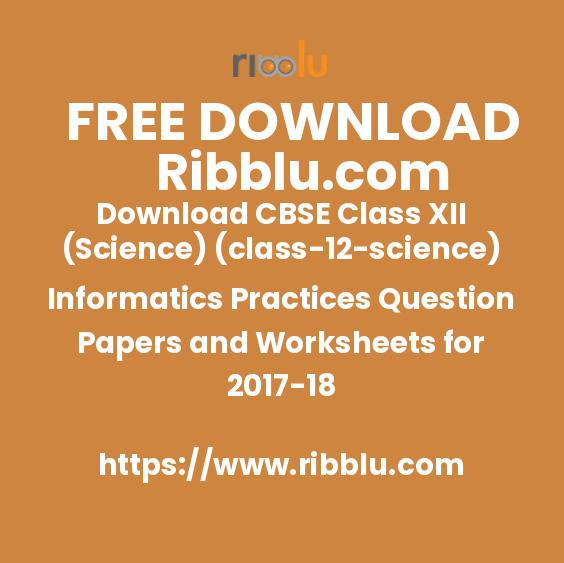 Download CBSE Class XII (Science)(12) Informatics Practices Question Papers and Worksheets for 2017-18