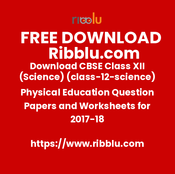 Download CBSE Class XII (Science)(12) Physical Education Question Papers and Worksheets for 2017-18