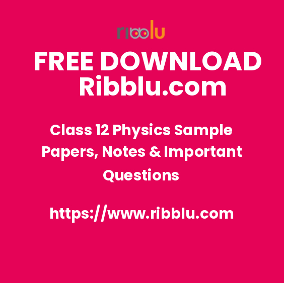 CBSE Class 12 Physics Sample Papers, Question Bank, Revision Notes