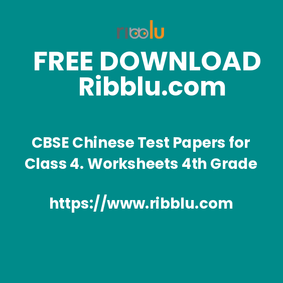 CBSE Chinese Test Papers for Class 4. Worksheets 4th Grade