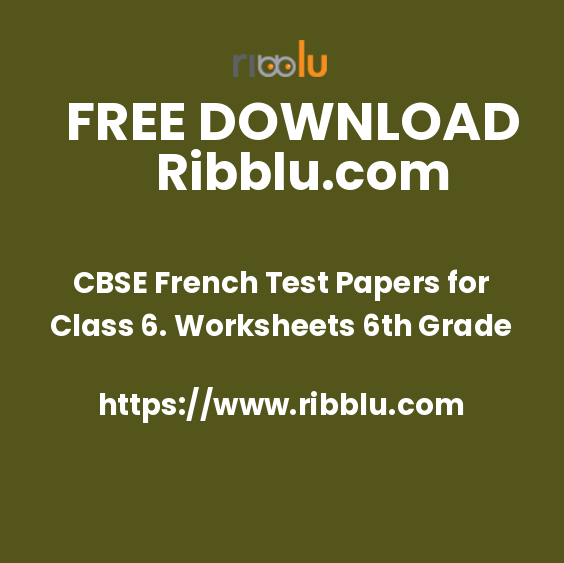 CBSE French Test Papers for Class 6. Worksheets 6th Grade
