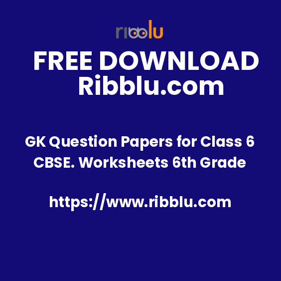 GK Question Papers for Class 6 CBSE. Worksheets 6th Grade