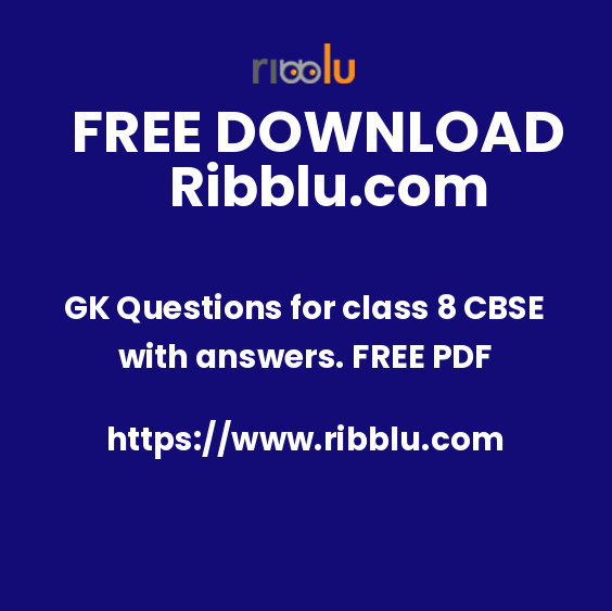 GK Questions for class 8 CBSE with answers. FREE PDF