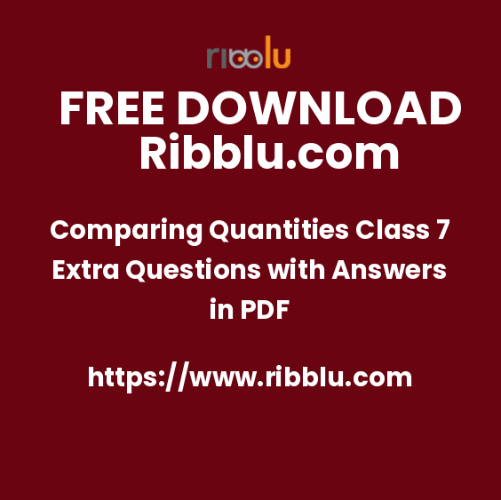 Comparing Quantities Class 7 Extra Questions with Answers in PDF