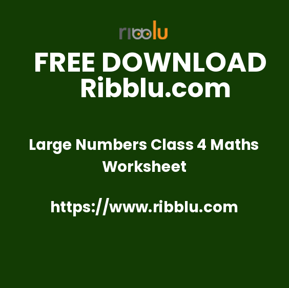 Large Numbers Class 4 Maths Worksheet
