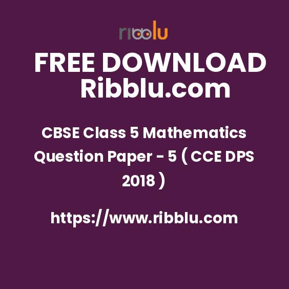 CBSE Class 5 Mathematics Question Paper - 5 ( CCE DPS 2018 )