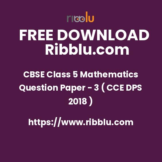 CBSE Class 5 Mathematics Question Paper - 3 ( CCE DPS 2018 )