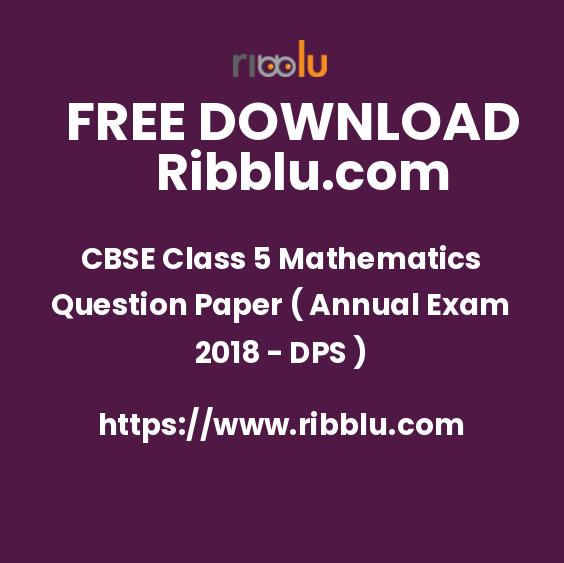 CBSE Class 5 Mathematics Question Paper ( Annual Exam 2018 - DPS )