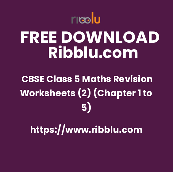 CBSE Class 5 Maths Revision Worksheets (2) (Chapter 1 to 5)