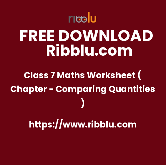 Class 7 Maths Worksheet ( Chapter - Comparing Quantities )