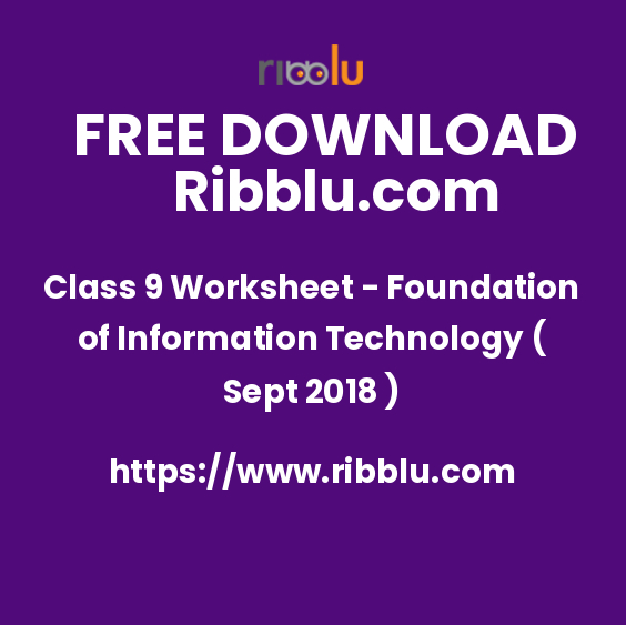 Class 9 Worksheet - Foundation of Information Technology ( Sept 2018 )