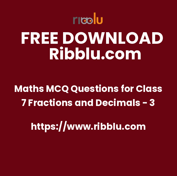 Maths MCQ Questions for Class 7 Fractions and Decimals - 3