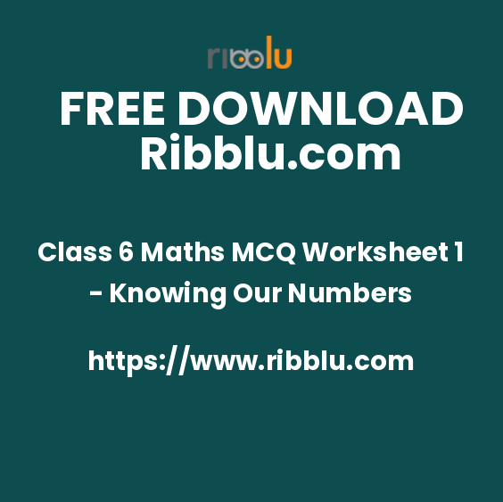 Class 6 Maths MCQ Worksheet 1 - Knowing Our Numbers