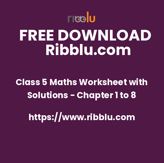 Class 5 Maths Worksheet with Solutions - Chapter 1 to 8