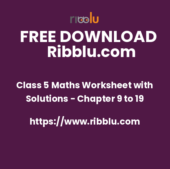 Class 5 Maths Worksheet with Solutions - Chapter 9 to 19