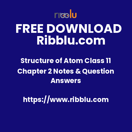 Structure of Atom Class 11 Chapter 2 Notes & Question Answers