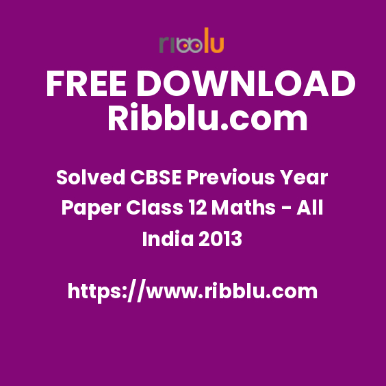 Solved CBSE Previous Year Paper Class 12 Maths - All India 2013