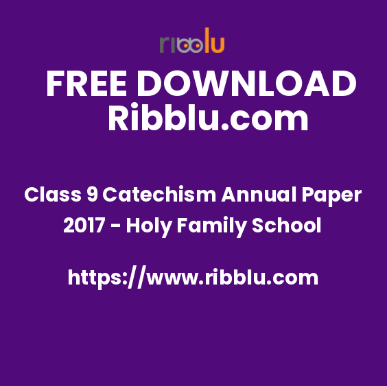Class 9 Catechism Annual Paper 2017 - Holy Family School